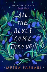 """The cover of Metra Farrari's book """"All the Blues Come Through"""", a navy blue background with green and lighter blue leaves surrounding the title of the book in a hand written white font."""